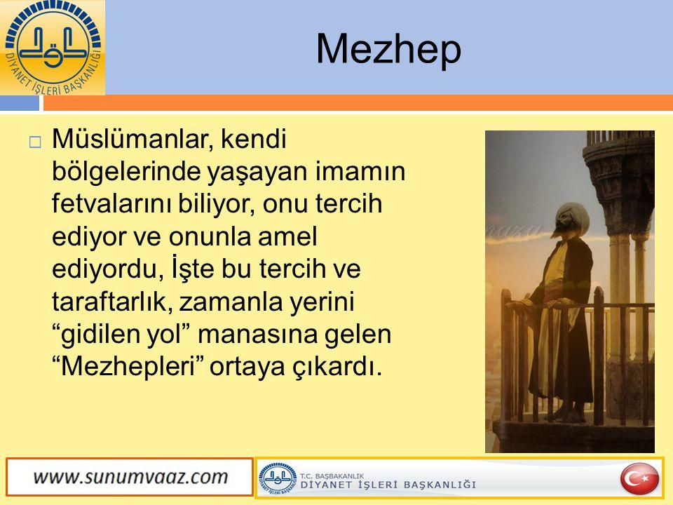 Mezhep  Müslümanlar, kendi bölgelerinde yaşayan imamın fetvalarını biliyor, onu tercih ediyor ve onunla amel ediyordu, İşte bu tercih ve taraftarlık,