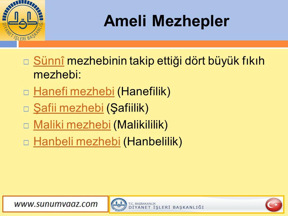 Ameli Mezhepler  Sünnî mezhebinin takip ettiği dört büyük fıkıh mezhebi: Sünnî  Hanefi mezhebi (Hanefilik) Hanefi mezhebi  Şafii mezhebi (Şafiilik)