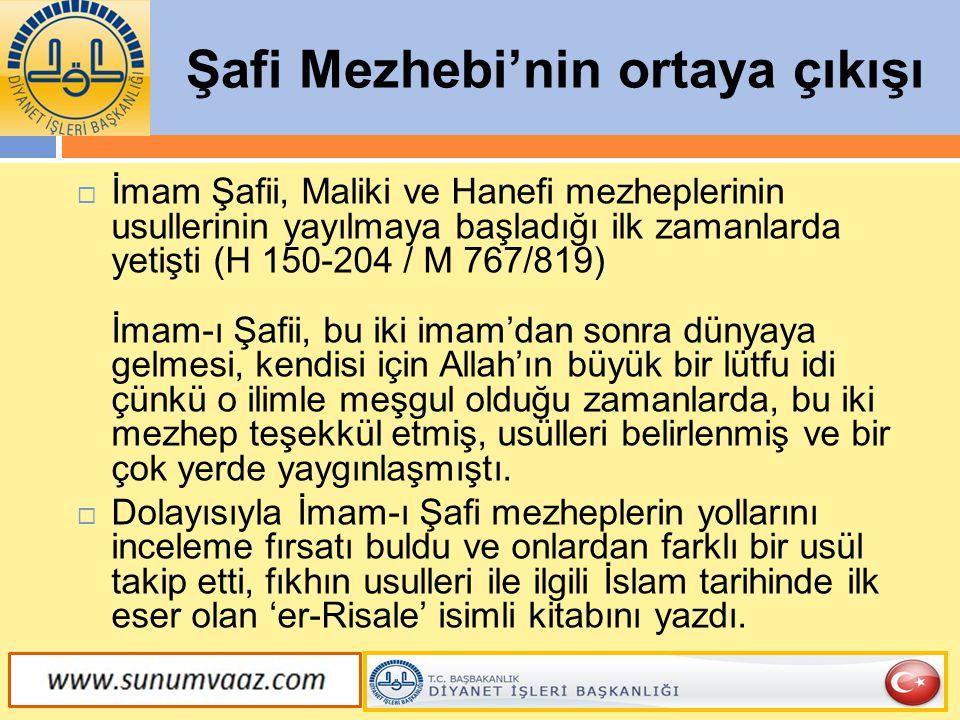 Şafi Mezhebi'nin ortaya çıkışı  İmam Şafii, Maliki ve Hanefi mezheplerinin usullerinin yayılmaya başladığı ilk zamanlarda yetişti (H 150-204 / M 767/