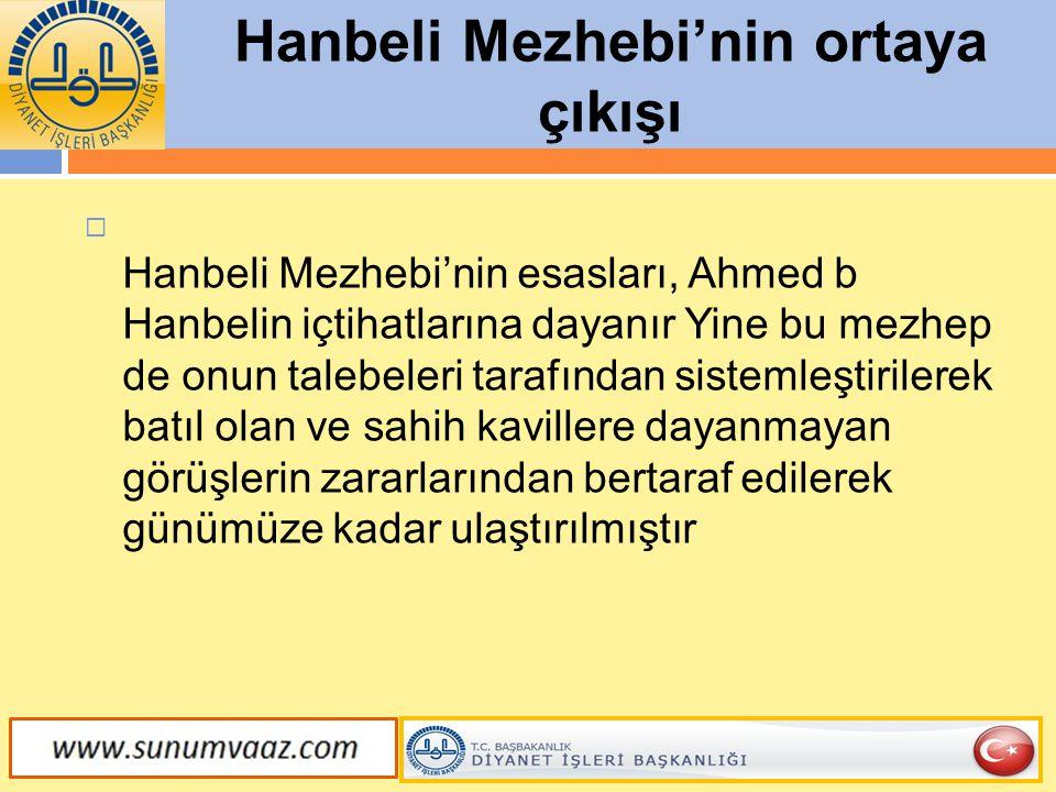 Hanbeli Mezhebi'nin ortaya çıkışı  Hanbeli Mezhebi'nin esasları, Ahmed b Hanbelin içtihatlarına dayanır Yine bu mezhep de onun talebeleri tarafından