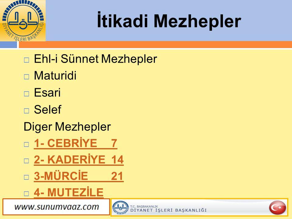 İtikadi Mezhepler  Ehl-i Sünnet Mezhepler  Maturidi  Esari  Selef Diger Mezhepler  1- CEBRİYE7 1- CEBRİYE7  2- KADERİYE14 2- KADERİYE14  3-MÜRC