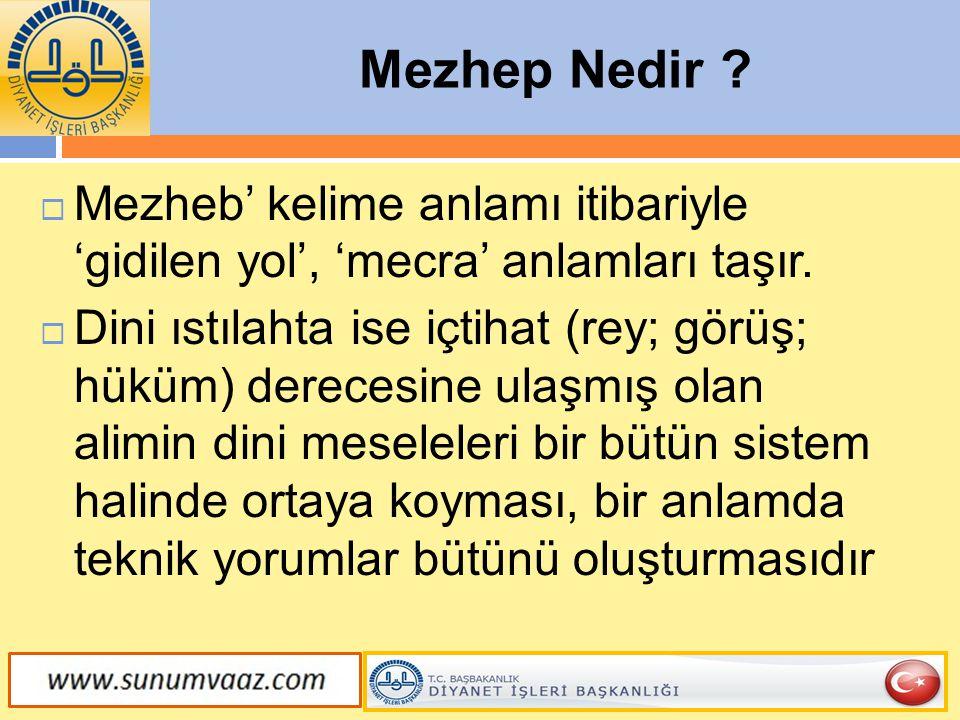Mezhep Nedir ?  Mezheb' kelime anlamı itibariyle 'gidilen yol', 'mecra' anlamları taşır.  Dini ıstılahta ise içtihat (rey; görüş; hüküm) derecesine