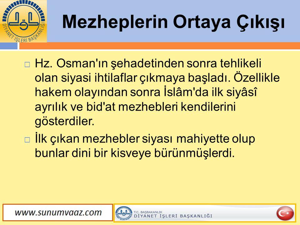 Mezheplerin Ortaya Çıkışı  Hz. Osman'ın şehadetinden sonra tehlikeli olan siyasi ihtilaflar çıkmaya başladı. Özellikle hakem olayından sonra İslâm'da