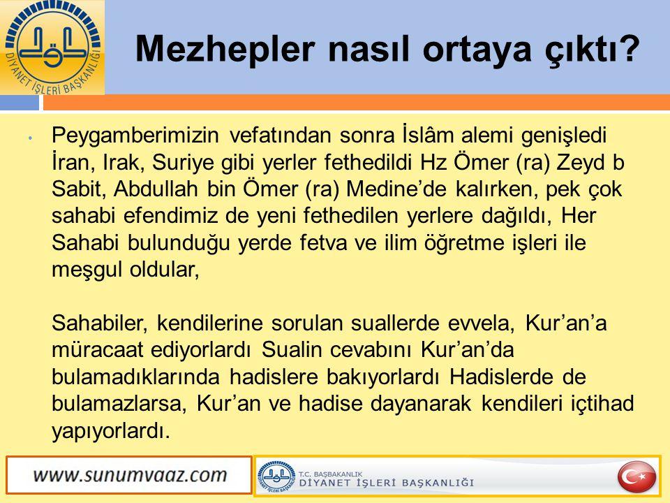 Mezhepler nasıl ortaya çıktı? Peygamberimizin vefatından sonra İslâm alemi genişledi İran, Irak, Suriye gibi yerler fethedildi Hz Ömer (ra) Zeyd b Sab