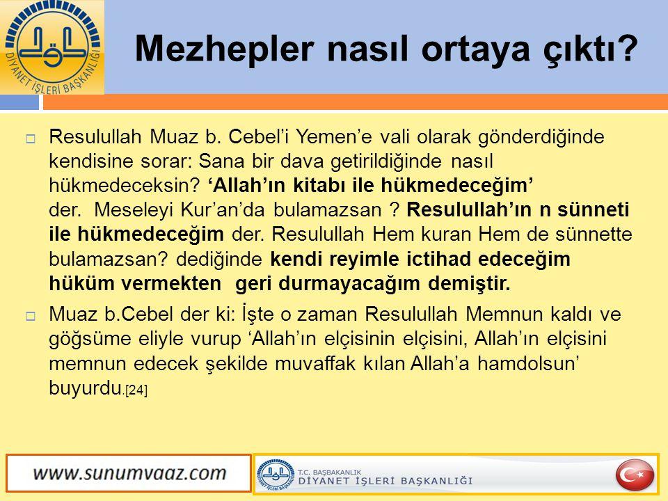 Mezhepler nasıl ortaya çıktı?  Resulullah Muaz b. Cebel'i Yemen'e vali olarak gönderdiğinde kendisine sorar: Sana bir dava getirildiğinde nasıl hükme