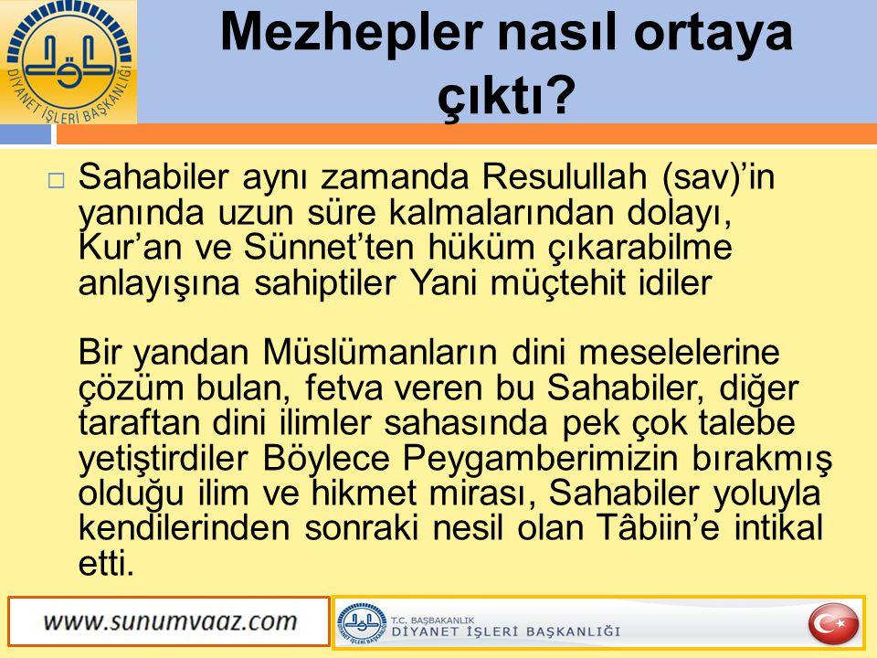 Mezhepler nasıl ortaya çıktı?  Sahabiler aynı zamanda Resulullah (sav)'in yanında uzun süre kalmalarından dolayı, Kur'an ve Sünnet'ten hüküm çıkarabi