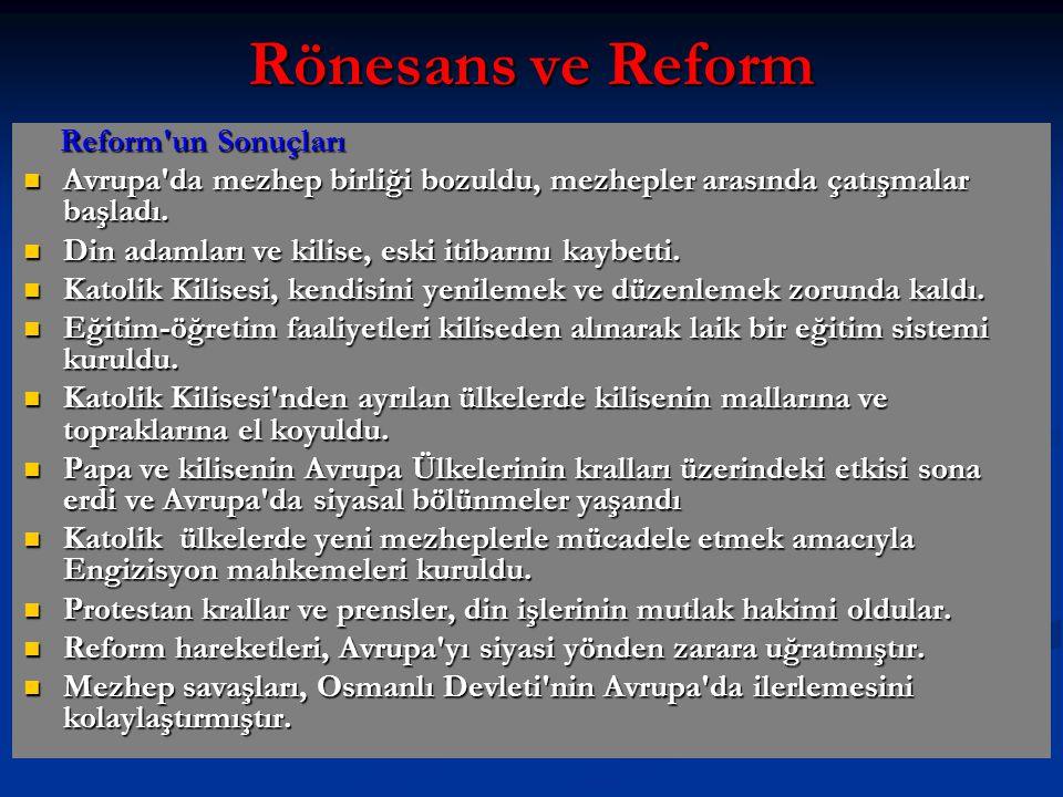 Rönesans ve Reform Reform un Sonuçları Reform un Sonuçları Avrupa da mezhep birliği bozuldu, mezhepler arasında çatışmalar başladı.