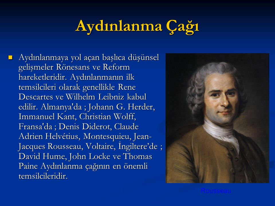 Aydınlanma Çağı Aydınlanmaya yol açan başlıca düşünsel gelişmeler Rönesans ve Reform hareketleridir.