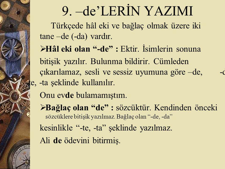 9.–de'LERİN YAZIMI Türkçede hâl eki ve bağlaç olmak üzere iki tane –de (-da) vardır.