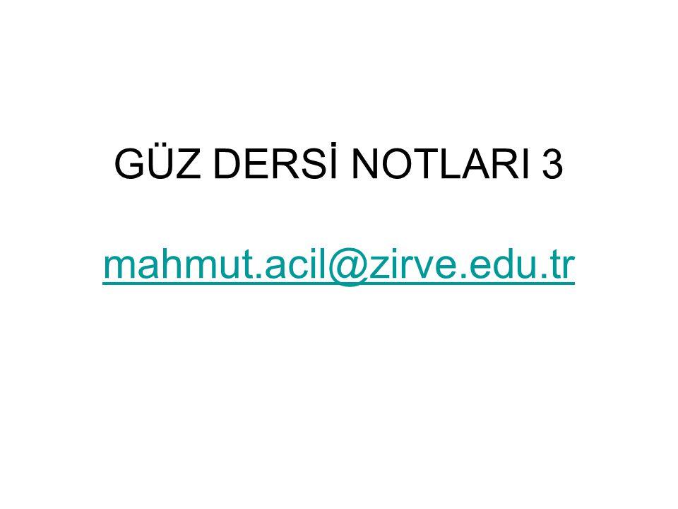 GÜZ DERSİ NOTLARI 3 mahmut.acil@zirve.edu.tr mahmut.acil@