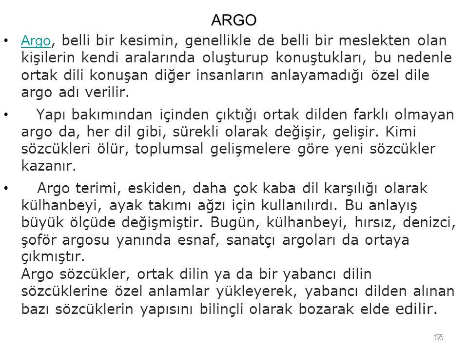 17 ARGO Argo, belli bir kesimin, genellikle de belli bir meslekten olan kişilerin kendi aralarında oluşturup konuştukları, bu nedenle ortak dili konuş