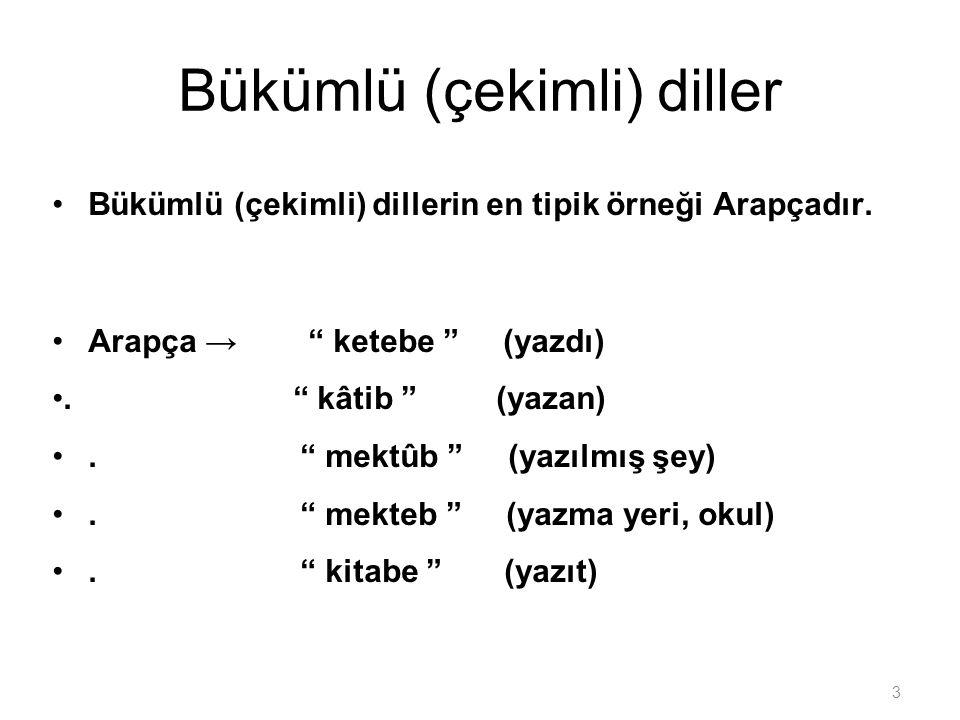 """3 Bükümlü (çekimli) diller Bükümlü (çekimli) dillerin en tipik örneği Arapçadır. Arapça → """" ketebe """" (yazdı). """" kâtib """" (yazan). """" mektûb """" (yazılmış"""