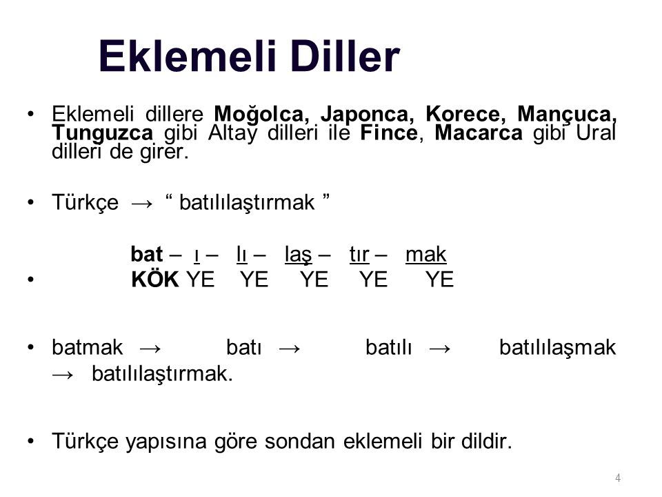 4 Eklemeli Diller Eklemeli dillere Moğolca, Japonca, Korece, Mançuca, Tunguzca gibi Altay dilleri ile Fince, Macarca gibi Ural dilleri de girer. Türkç