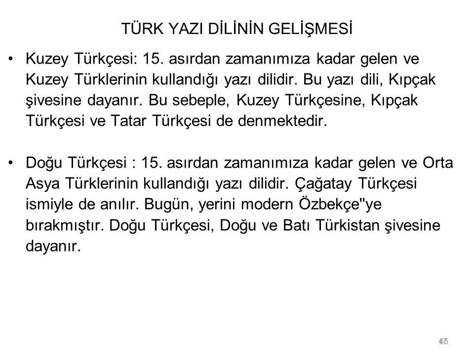 47 TÜRK YAZI DİLİNİN GELİŞMESİ Kuzey Türkçesi: 15. asırdan zamanımıza kadar gelen ve Kuzey Türklerinin kullandığı yazı dilidir. Bu yazı dili, Kıpçak ş
