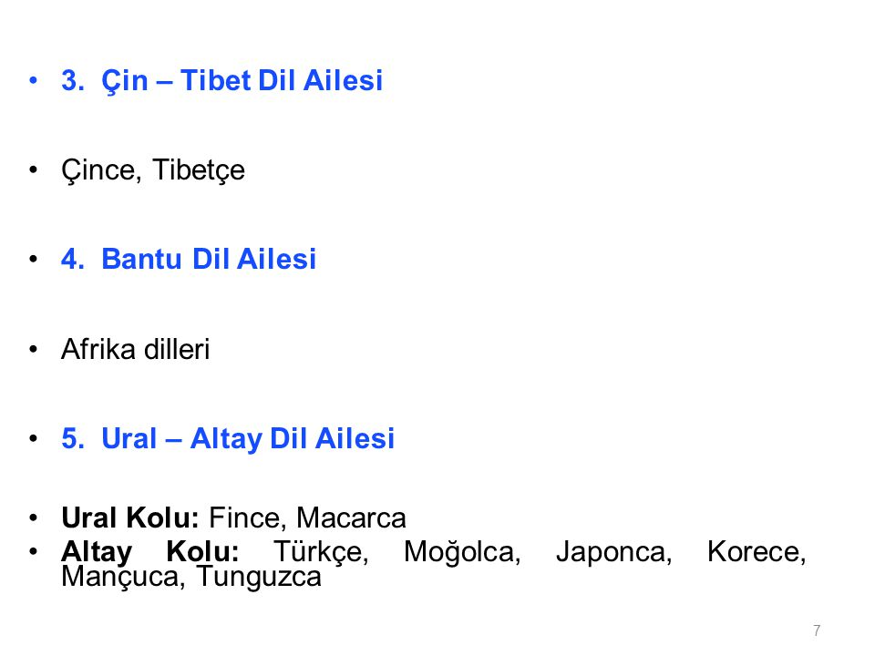 7 3. Çin – Tibet Dil Ailesi Çince, Tibetçe 4. Bantu Dil Ailesi Afrika dilleri 5. Ural – Altay Dil Ailesi Ural Kolu: Fince, Macarca Altay Kolu: Türkçe,
