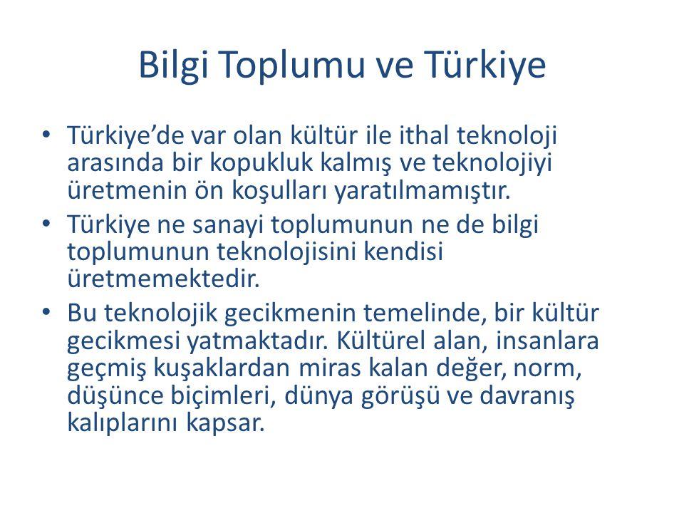 Bilgi Toplumu ve Türkiye Türkiye'de var olan kültür ile ithal teknoloji arasında bir kopukluk kalmış ve teknolojiyi üretmenin ön koşulları yaratılmamıştır.