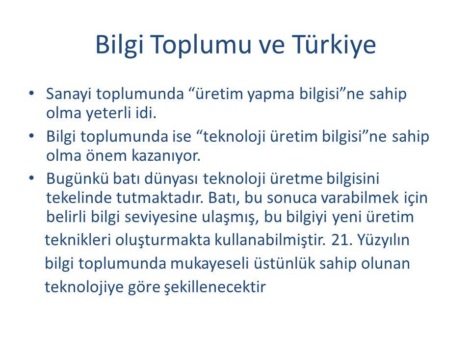 """Bilgi Toplumu ve Türkiye Sanayi toplumunda """"üretim yapma bilgisi""""ne sahip olma yeterli idi. Bilgi toplumunda ise """"teknoloji üretim bilgisi""""ne sahip ol"""