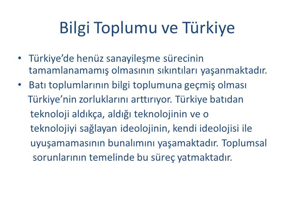 Bilgi Toplumu ve Türkiye Türkiye'de henüz sanayileşme sürecinin tamamlanamamış olmasının sıkıntıları yaşanmaktadır. Batı toplumlarının bilgi toplumuna