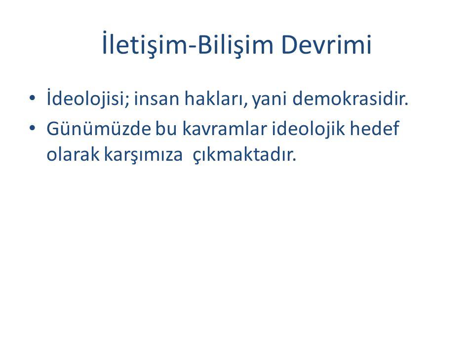 İletişim-Bilişim Devrimi İdeolojisi; insan hakları, yani demokrasidir.