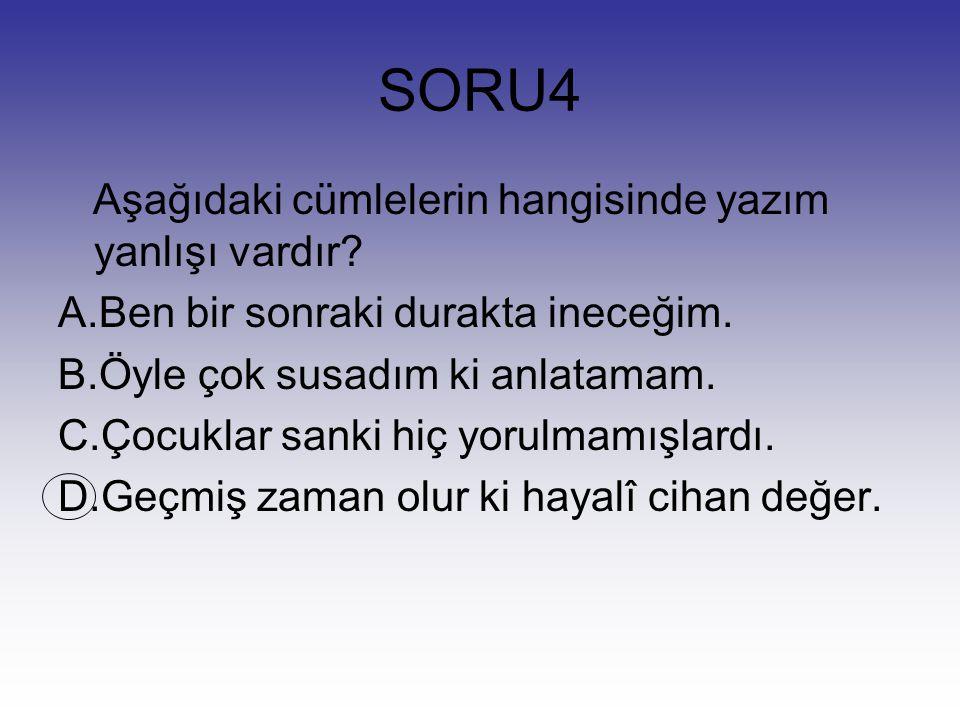 SORU3 Aşağıdakilerin hangisinin yazımı doğrudur? A.kanad B. kazanc C. yurd C. göğü