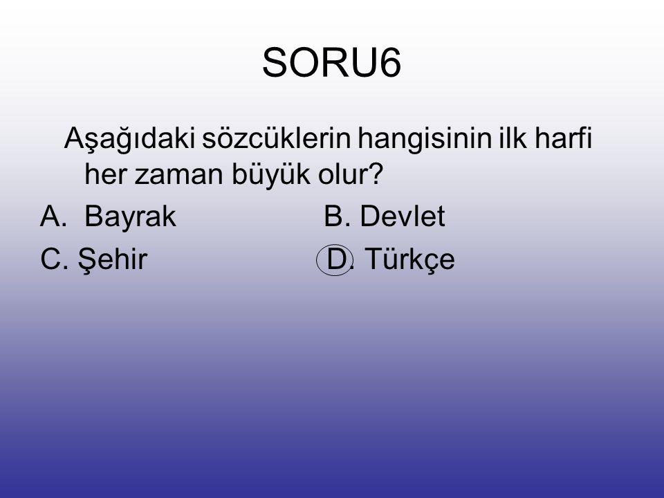SORU5 Hangi cümlede yazım yanlışı yapılmıştır? A. Basketbolu da çok severim. B. Arkadaşım cüzdanını çarşı da düşürmüş. C. Bize gel de müzik dinleyelim