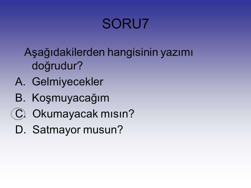 SORU6 Aşağıdaki sözcüklerin hangisinin ilk harfi her zaman büyük olur? A.Bayrak B. Devlet C. Şehir D. Türkçe
