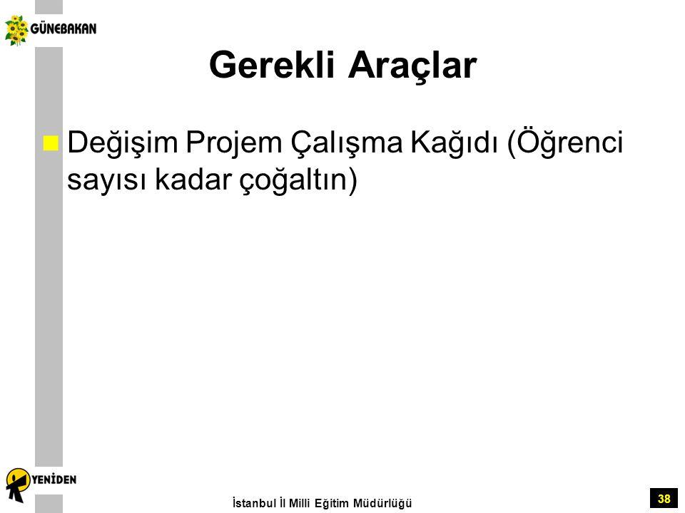 38 Gerekli Araçlar Değişim Projem Çalışma Kağıdı (Öğrenci sayısı kadar çoğaltın) İstanbul İl Milli Eğitim Müdürlüğü