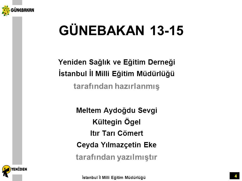 4 GÜNEBAKAN 13-15 Yeniden Sağlık ve Eğitim Derneği İstanbul İl Milli Eğitim Müdürlüğü tarafından hazırlanmış Meltem Aydoğdu Sevgi Kültegin Ögel Itır T