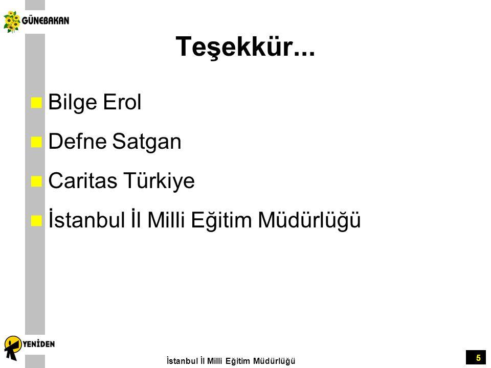 5 Teşekkür... Bilge Erol Defne Satgan Caritas Türkiye İstanbul İl Milli Eğitim Müdürlüğü
