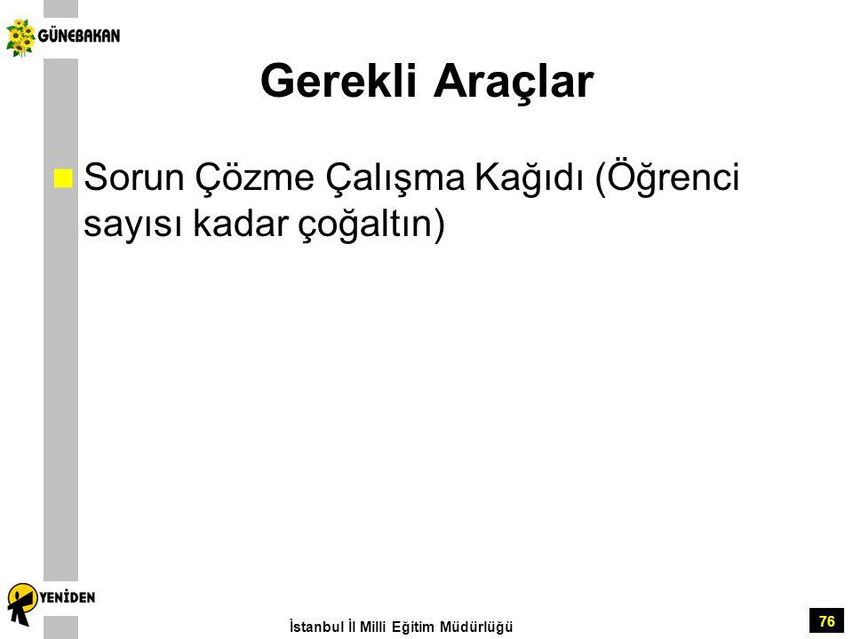 76 Gerekli Araçlar Sorun Çözme Çalışma Kağıdı (Öğrenci sayısı kadar çoğaltın) İstanbul İl Milli Eğitim Müdürlüğü
