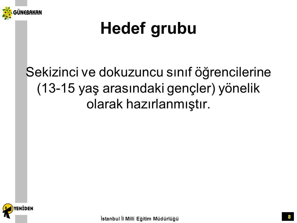 8 Hedef grubu Sekizinci ve dokuzuncu sınıf öğrencilerine (13-15 yaş arasındaki gençler) yönelik olarak hazırlanmıştır. İstanbul İl Milli Eğitim Müdürl