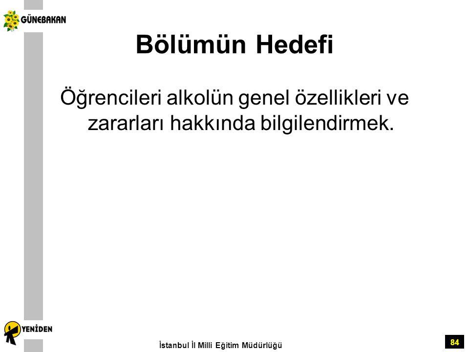 84 Bölümün Hedefi Öğrencileri alkolün genel özellikleri ve zararları hakkında bilgilendirmek. İstanbul İl Milli Eğitim Müdürlüğü