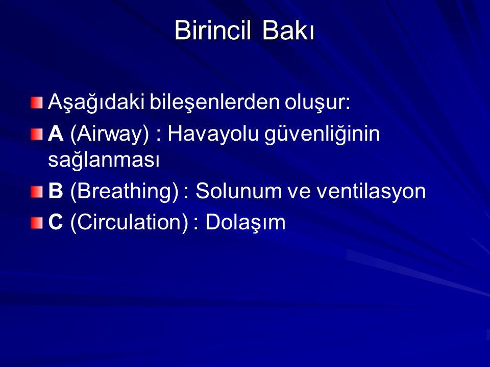 Birincil Bakı Aşağıdaki bileşenlerden oluşur: A (Airway) : Havayolu güvenliğinin sağlanması B (Breathing) : Solunum ve ventilasyon C (Circulation) : D