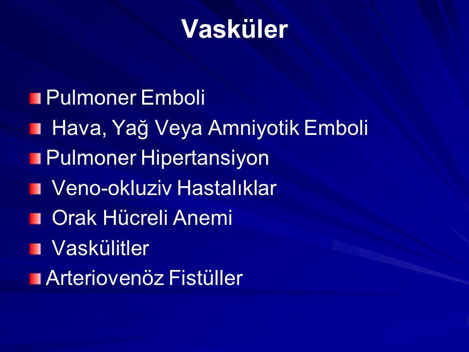 Vasküler Pulmoner Emboli Hava, Yağ Veya Amniyotik Emboli Pulmoner Hipertansiyon Veno-okluziv Hastalıklar Orak Hücreli Anemi Vaskülitler Arteriovenöz F