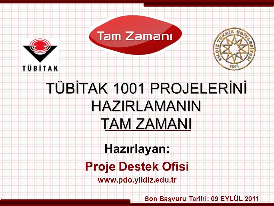 TÜBİTAK 1001 PROJELERİNİ HAZIRLAMANIN TAM ZAMANI Hazırlayan: Proje Destek Ofisi www.pdo.yildiz.edu.tr Son Başvuru Tarihi: 09 EYLÜL 2011