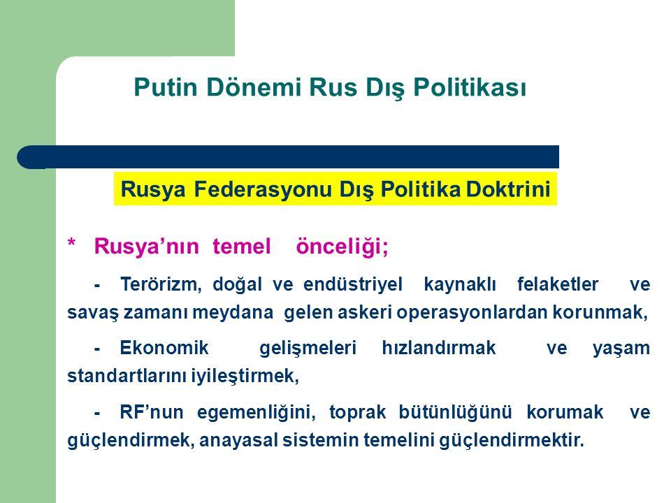 Rusya Federasyonu Dış Politika Doktrini *Rusya'nın temel önceliği; -Terörizm, doğal ve endüstriyel kaynaklı felaketler ve savaş zamanı meydana gelen a