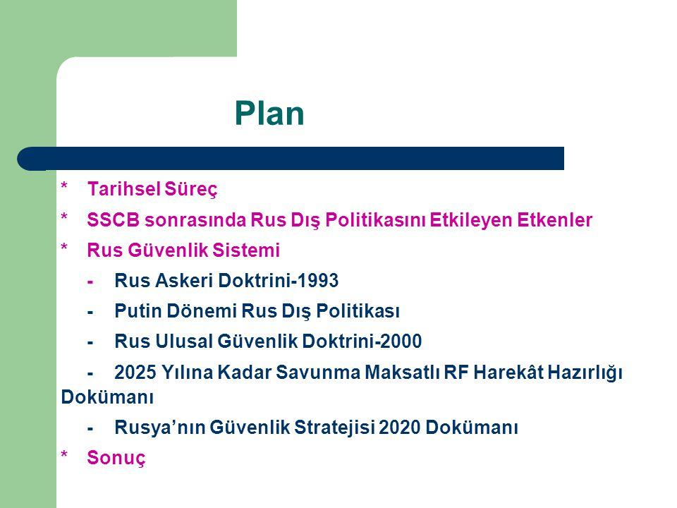 Plan *Tarihsel Süreç *SSCB sonrasında Rus Dış Politikasını Etkileyen Etkenler *Rus Güvenlik Sistemi -Rus Askeri Doktrini-1993 -Putin Dönemi Rus Dış Po