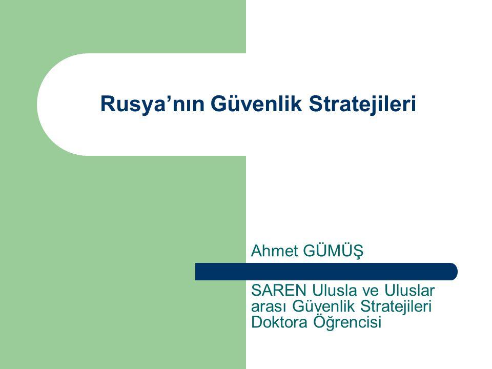 Rusya'nın Güvenlik Stratejileri Ahmet GÜMÜŞ SAREN Ulusla ve Uluslar arası Güvenlik Stratejileri Doktora Öğrencisi