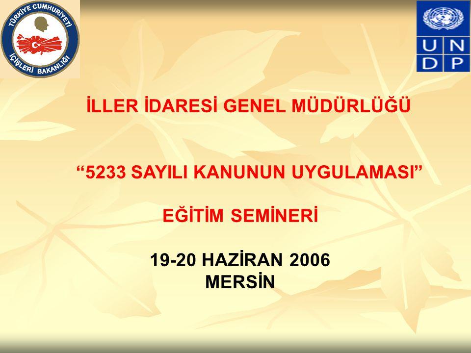 """İLLER İDARESİ GENEL MÜDÜRLÜĞÜ """"5233 SAYILI KANUNUN UYGULAMASI"""" EĞİTİM SEMİNERİ 19-20 HAZİRAN 2006 MERSİN"""