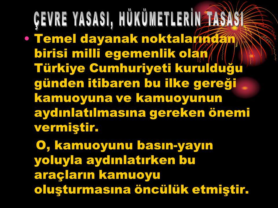 Temel dayanak noktalarından birisi milli egemenlik olan Türkiye Cumhuriyeti kurulduğu günden itibaren bu ilke gereği kamuoyuna ve kamuoyunun aydınlatılmasına gereken önemi vermiştir.