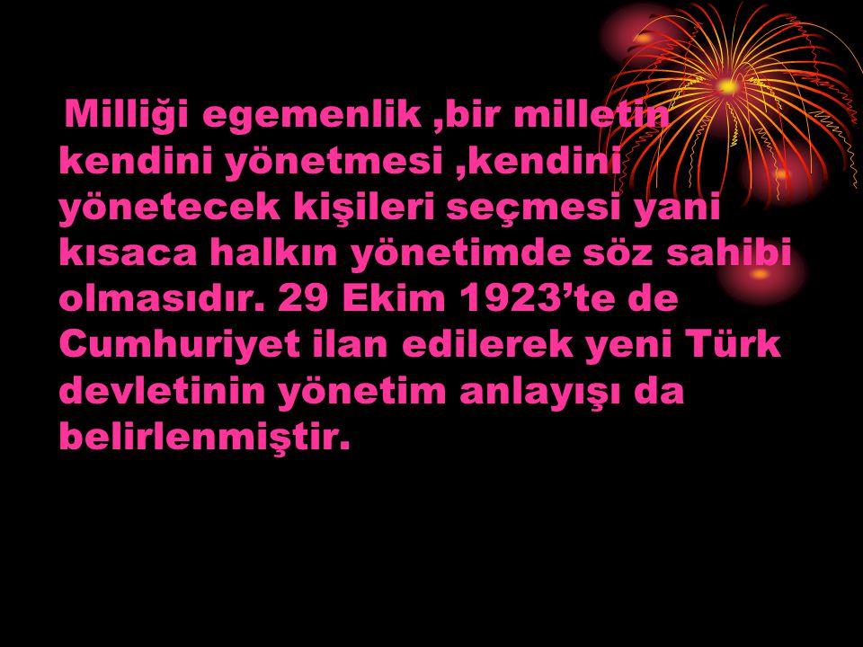 ATATÜRK'TEN sözlerin den bazıları ; Egemenlik,kayıtsız şartsız milletindir. Demokrasi ilkesinin en çağdaş ve mantıki uygulamasını sağlayan hükümet şekli cumhuriyettir. Yurt savunması bakımından bu derece ehemmiyetli olan izcilik,ferdi ve mili eğitim bakımlarından da o nispette önemlidir. Türkiye Cumhuriyeti MİLLİ DEMOKRATİK LAİK
