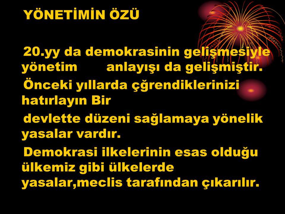 YÖNETİMİN ÖZÜ 20.yy da demokrasinin gelişmesiyle yönetim anlayışı da gelişmiştir.