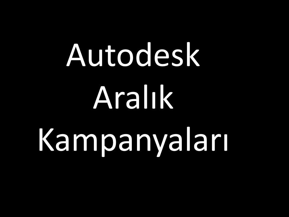 Autodesk Aralık Kampanyaları