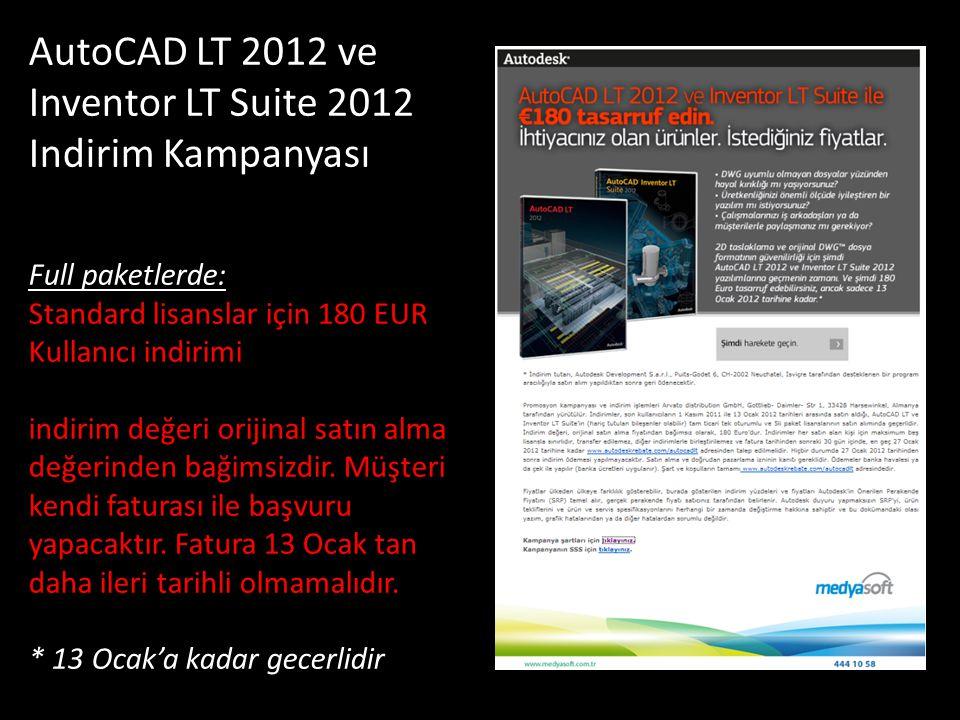 AutoCAD LT 2012 ve Inventor LT Suite 2012 Indirim Kampanyası Full paketlerde: Standard lisanslar için 180 EUR Kullanıcı indirimi indirim değeri orijinal satın alma değerinden bağimsizdir.