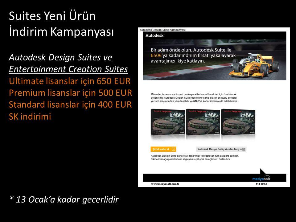 Suites Yeni Ürün İndirim Kampanyası Autodesk Design Suites ve Entertainment Creation Suites Ultimate lisanslar için 650 EUR Premium lisanslar için 500 EUR Standard lisanslar için 400 EUR SK indirimi * 13 Ocak'a kadar gecerlidir