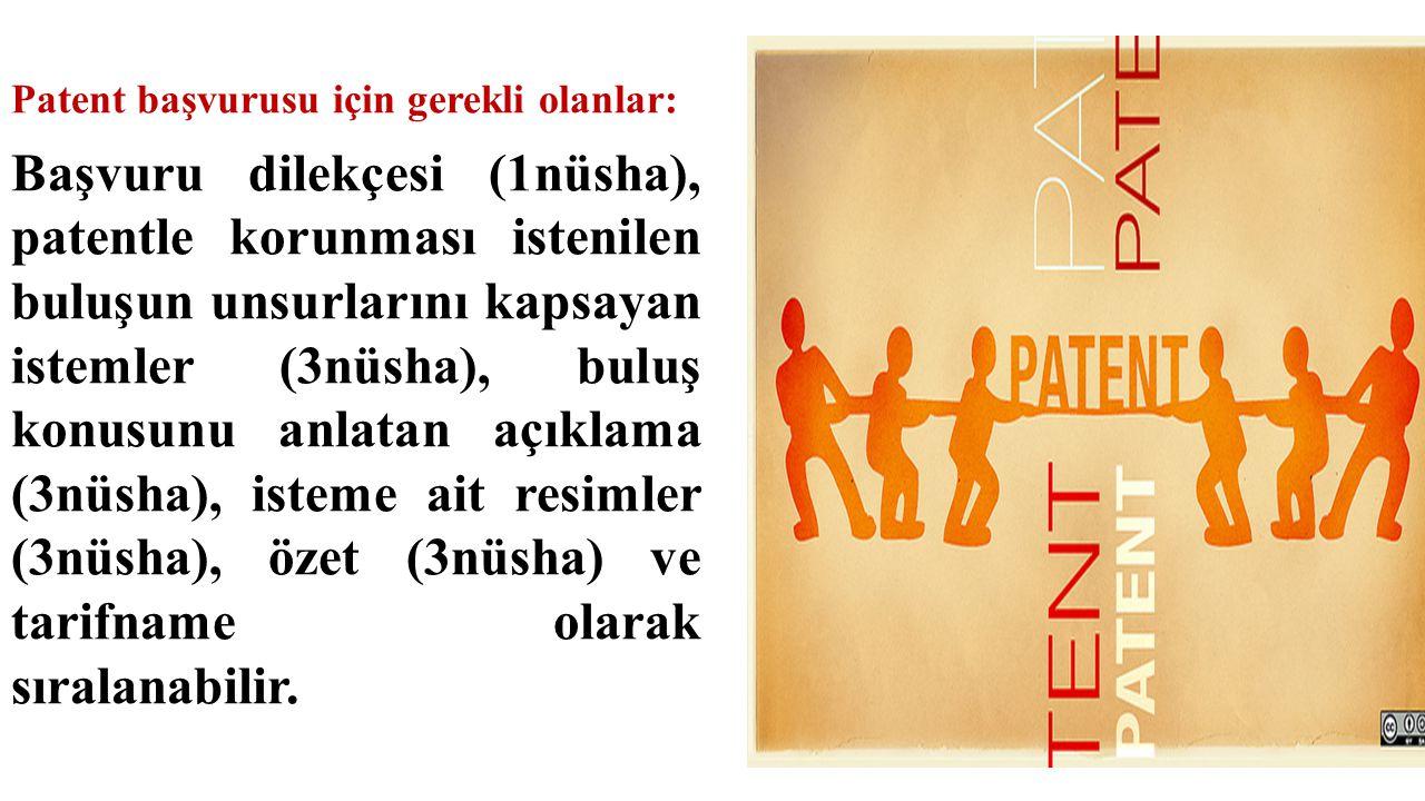Patent başvurusu için gerekli olanlar: Başvuru dilekçesi (1nüsha), patentle korunması istenilen buluşun unsurlarını kapsayan istemler (3nüsha), buluş