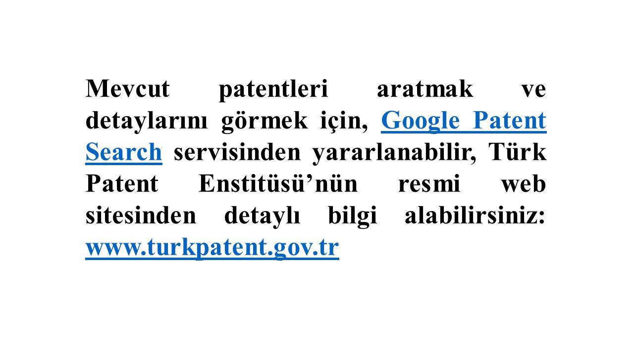 Mevcut patentleri aratmak ve detaylarını görmek için, Google Patent Search servisinden yararlanabilir, Türk Patent Enstitüsü'nün resmi web sitesinden
