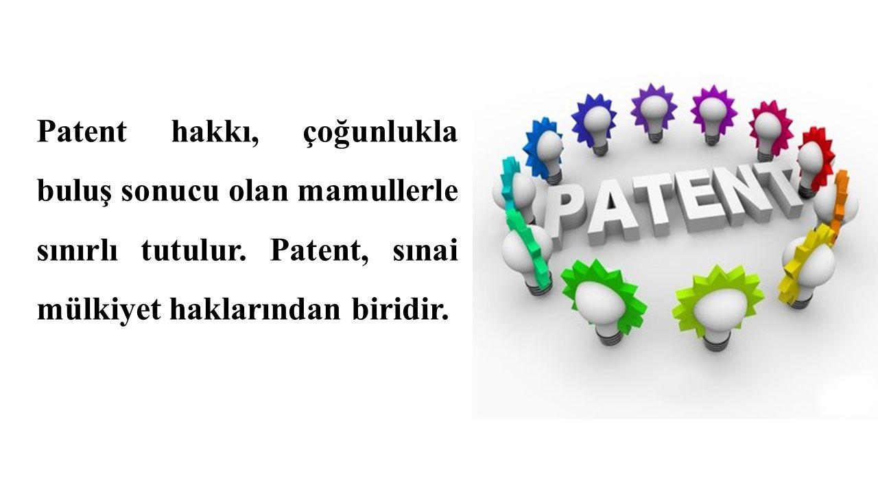 Patent hakkı, çoğunlukla buluş sonucu olan mamullerle sınırlı tutulur. Patent, sınai mülkiyet haklarından biridir.