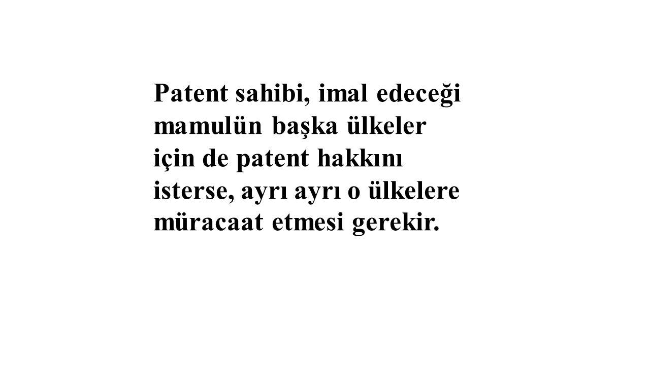 Patent sahibi, imal edeceği mamulün başka ülkeler için de patent hakkını isterse, ayrı ayrı o ülkelere müracaat etmesi gerekir.