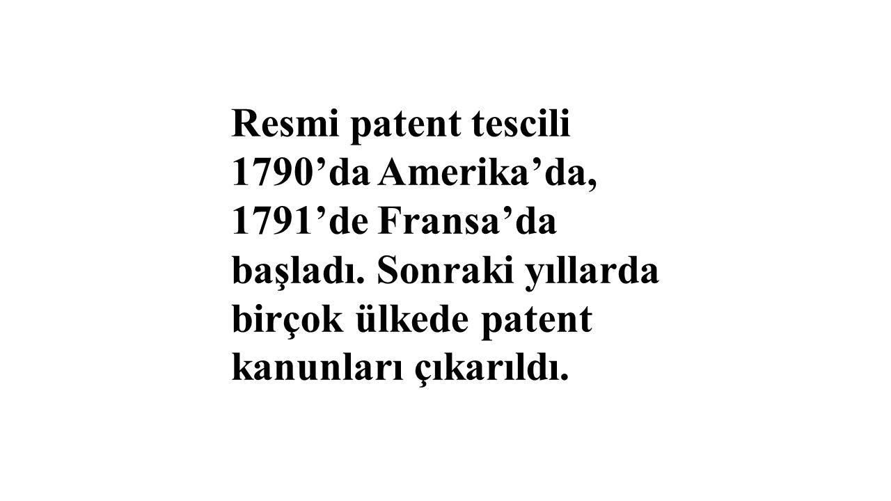 Resmi patent tescili 1790'da Amerika'da, 1791'de Fransa'da başladı. Sonraki yıllarda birçok ülkede patent kanunları çıkarıldı.